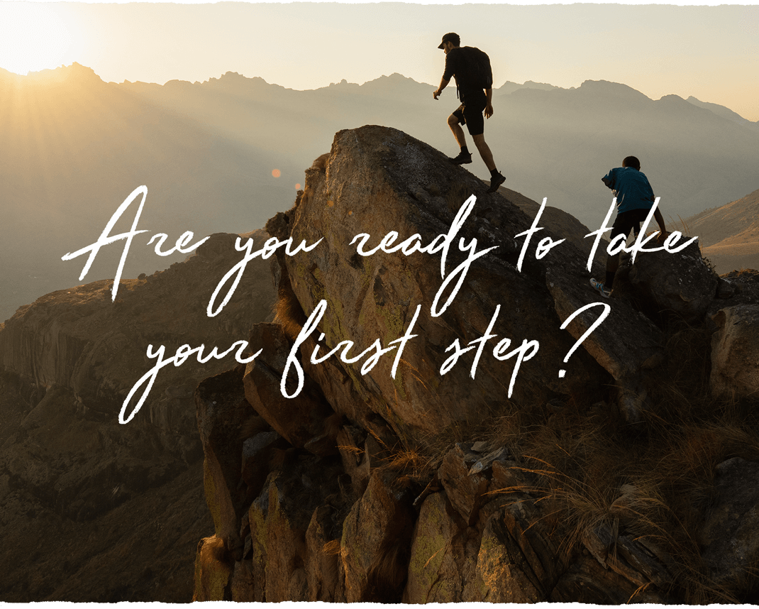 Are You Ready To Take Your First Step?