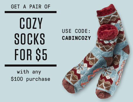 Get a pair of Cozy Socks for $5 with any $100 purchase. Use code: CABINCOZY. Shop now.