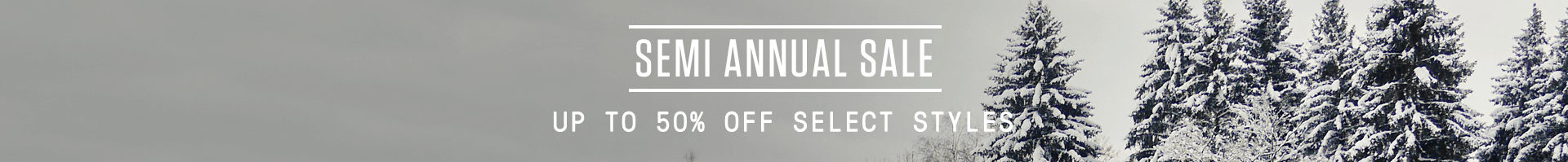 Semi annual sale, Up to 50% Off Select Styles.