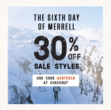 The sixth day of Merrell. 30% off sale styles. Use code WINTER18 at checkout.