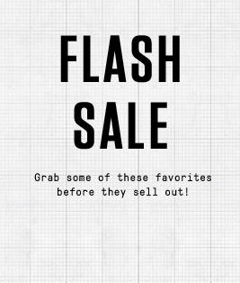 Flash Sale | Grab some of these favorites before they sell out!`