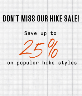 Don't miss our Hike Sale!  Save up to 25% on popular hike styles.