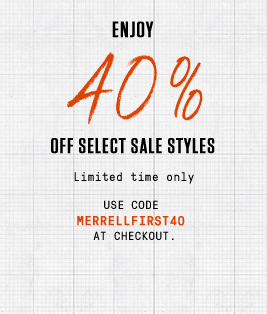 Enjoy 40% off select sale styles | Limited Time only | Use Code: MERRELLFIRST40 at checkout