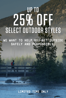 UP TO 25% off select outdoor styles |  We want to help you get outside safely and responsibly.