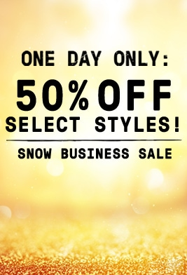 One day only: 50% off select styles! Snow business sale.