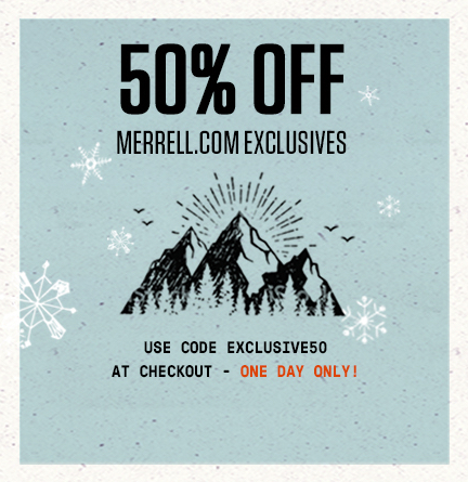 50% Off Merrell.com Exclusives. Use Code EXCLUSIVE50 at checkout.