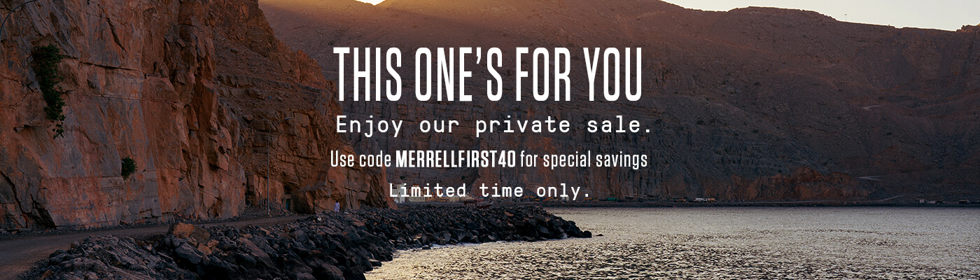This one's for you. Enjoy our private sale. Use code MERRELLFIRST40 for special savings. Limited time only.
